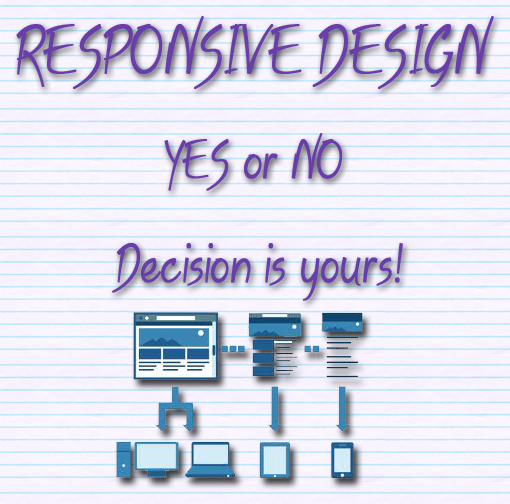 Responsive Design YES or NO Decision is yours!