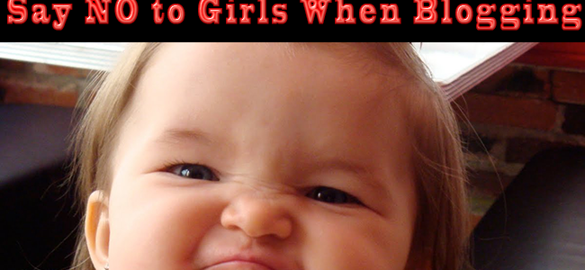 Say-no-to-girls-when-blogging